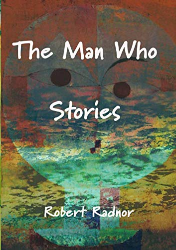 The Man Who Stories By Robert Radnor