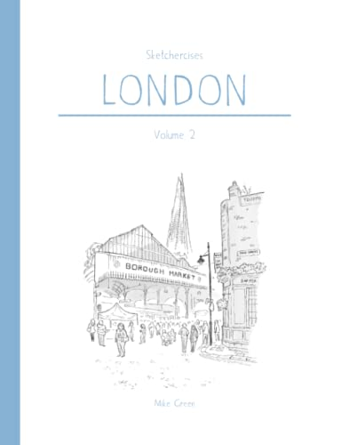 Sketchercises London Volume 2: An Illustrated Sketchbook on London and its People By Mike Green