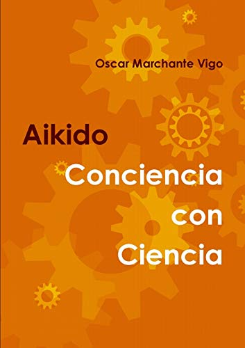 AIKIDO: Conciencia con Ciencia By Oscar Marchante Vigo