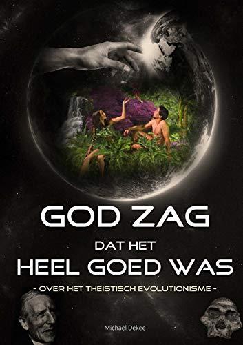 God zag dat het heel goed was - Over het theistisch evolutionisme By Michael Dekee