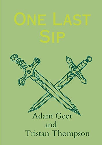 One Last Sip By Adam Geer and Tristan Thompson