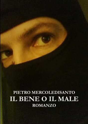 Il bene o il male By Pietro Mercoledisanto
