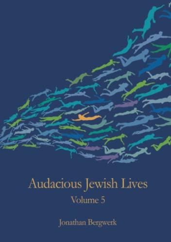 Audacious Jewish Lives Volume 5 By Jonathan Bergwerk