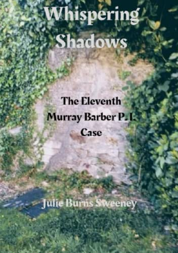 Whispering Shadows : The 11th Murray Barber P. I. case By Julie Burns-Sweeney