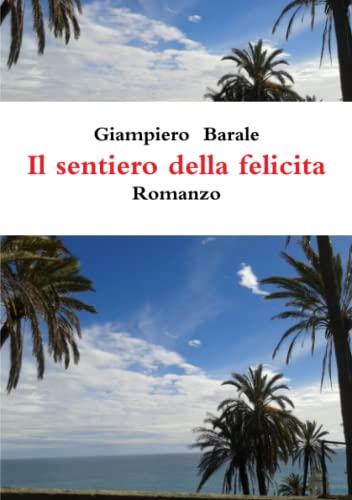 Il sentiero della felicit^ By Giampiero Barale