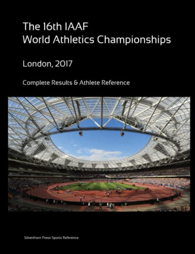 16th World Athletics Championships - London 2017. Complete Results & Athlete Reference By Simon Barclay