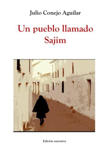 Un pueblo llamado Sajim By Julio Conejo Aguilar