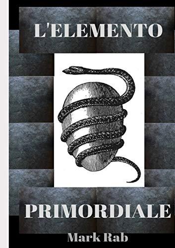 L'Elemento Primordiale By Mark Rab