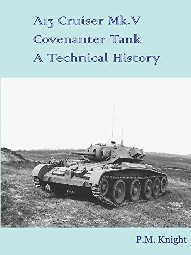 A13 Cruiser Mk.V Covenanter Tank A Technical History By P M Knight