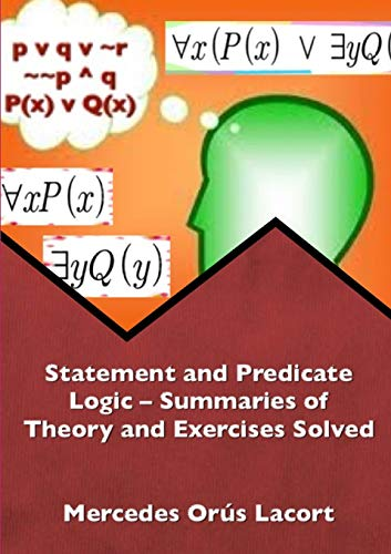 Statement and Predicate Logic - Summaries of Theory and Exercises Solved By Mercedes Orus Lacort