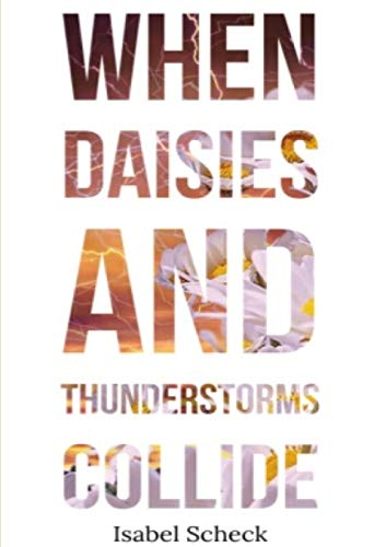 When Daisies and Thunderstorms Collide By Isabel Scheck