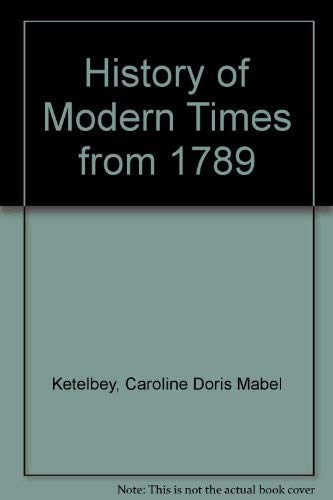 History of Modern Times from 1789 By Caroline Doris Mabel Ketelbey