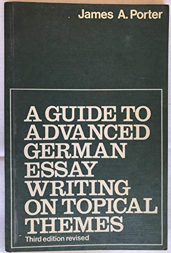 Guide to Advanced Level German Essay Writing on Topical Themes By James A. Porter