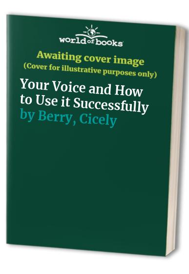 Your Voice and How to Use it Successfully By Cicely Berry