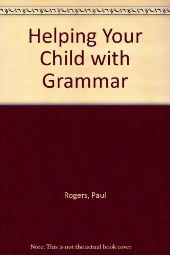 Helping Your Child with Grammar By Paul Rogers