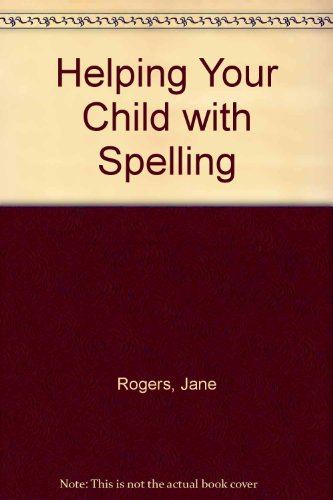Helping Your Child with Spelling By Jane Rogers