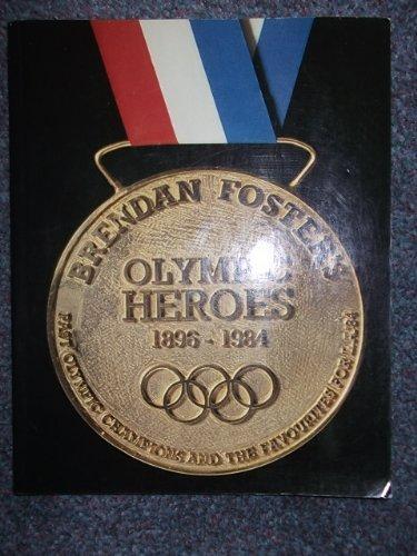 Olympic Heroes, 1896-1984 By Brendan Foster