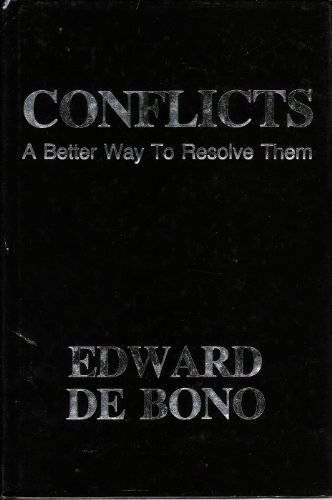Conflicts: A Better Way to Resolve Them By Edward De Bono