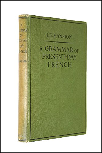 Grammar of Present Day French By J.E. Mansion