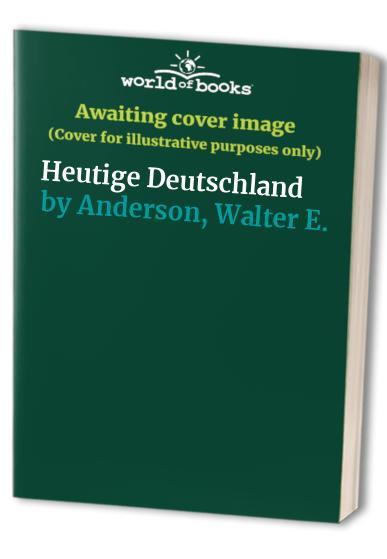 Heutige Deutschland By Walter E. Anderson