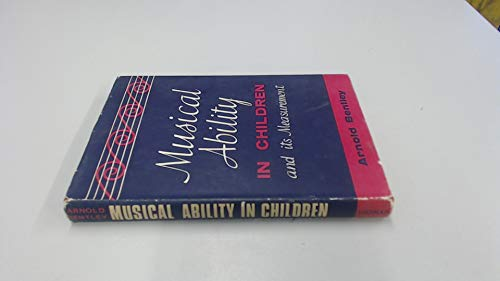 Musical Ability in Children and Its Measurement By Arnold Bentley