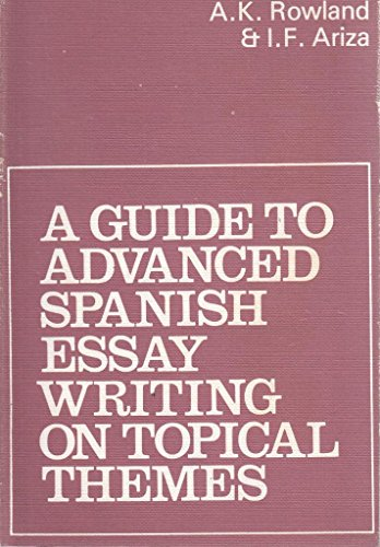 Guide to Advanced Spanish Essay-writing on Topical Themes by A.K. Rowland