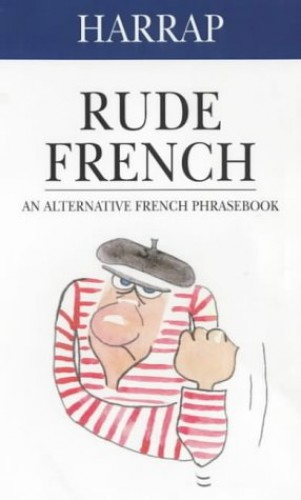 Harrap Rude French: An Alternative French Phrasebook (Dictionary) By Georges Pilard