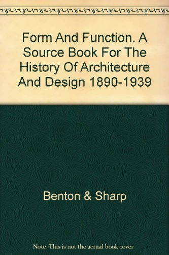 Form And Function. A Source Book For The History Of Architecture And Design 1890-1939 By Benton & Sharp