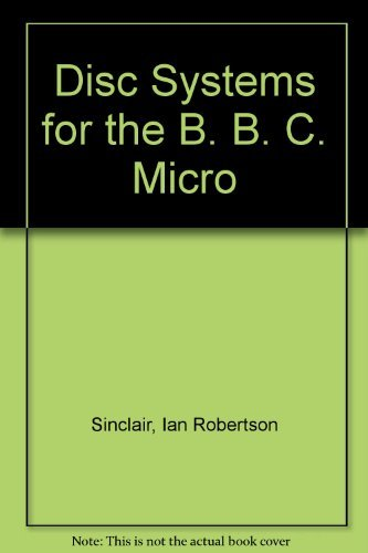 Disc Systems for the B. B. C. Micro By Ian Robertson Sinclair