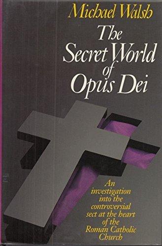 The Secret World of Opus Dei By Michael J. Walsh