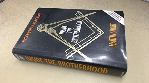 Inside the Brotherhood: Further Secrets of the Freemasons by Martin Short