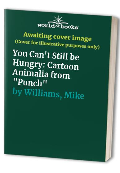 "You Can't Still be Hungry: Cartoon Animalia from ""Punch"" By Mike Williams"