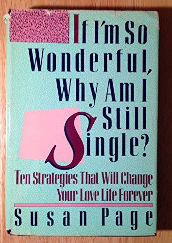 If I'm So Wonderful Why am I Still Single? By Susan Page