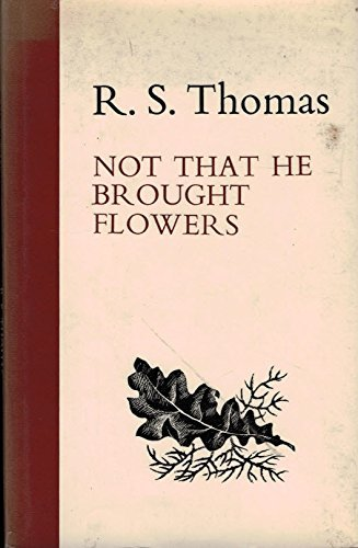 Not that he brought flowers By R. S Thomas