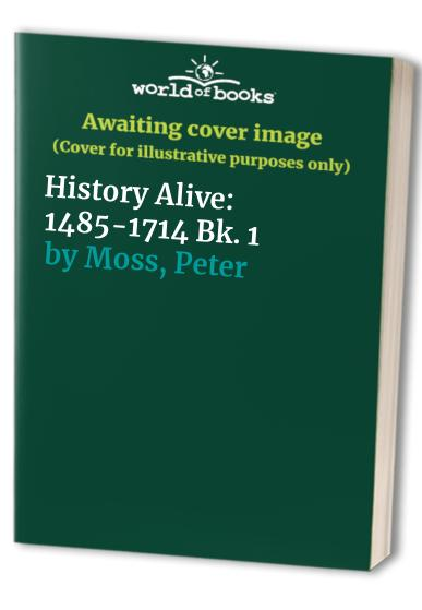 History Alive By Peter Moss