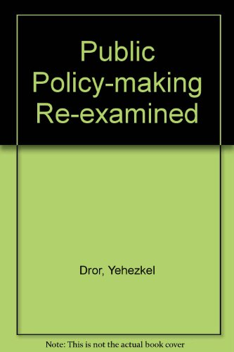 Public Policy-making Re-examined by Yehezkel Dror