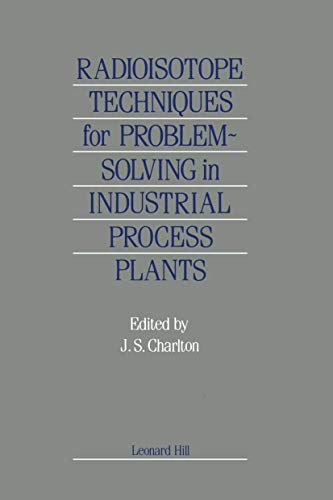 Radioisotope Techniques for Problem Solving on Industrial Plant By J.S. Charlton