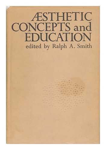 Aesthetic Concepts and Education By Ralph Alexander Smith