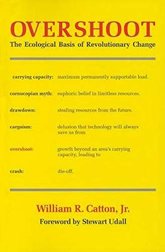 Overshoot: The Ecological Basis of Revolutionary Change by William R. Catton