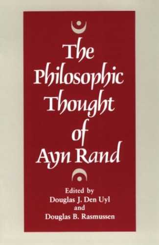 The Philosophic Thought of Ayn Rand By Edited by Douglas J. Den Uyl