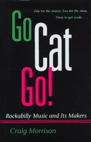 Go-Cat-Go-Rockabilly-Music-and-Its-Makers-Mu-by-Morrison-Craig-0252022076