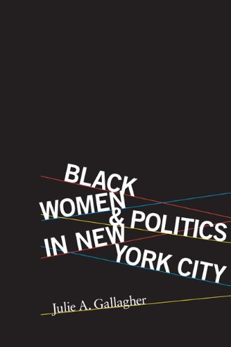 Black Women and Politics in New York City By Julie A. Gallagher