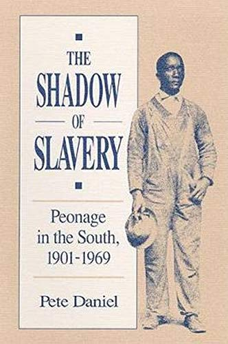 The Shadow of Slavery By Pete R. Daniel