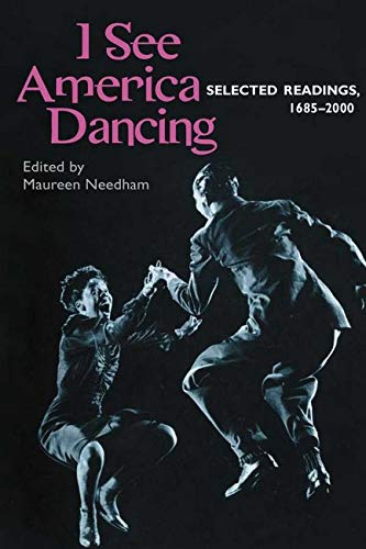 I See America Dancing: Selected Readings, 1685-2000 by Edited by Maureen Needham