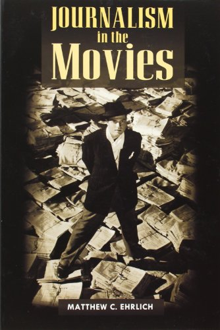Journalism in the Movies By Matthew C. Ehrlich