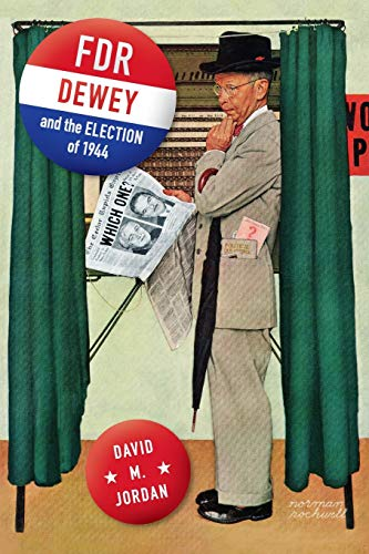 FDR, Dewey, and the Election of 1944 By David M. Jordan