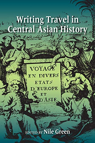 Writing Travel in Central Asian History By Nile Green