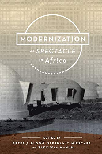 Modernization as Spectacle in Africa By Peter J. Bloom
