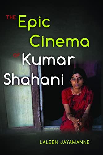 The Epic Cinema of Kumar Shahani By Laleen Jayamanne