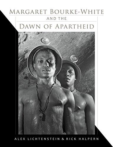Margaret Bourke-White and the Dawn of Apartheid By Alex Lichtenstein